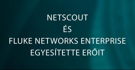NetScout és Fluke Networks egyesítette erőit